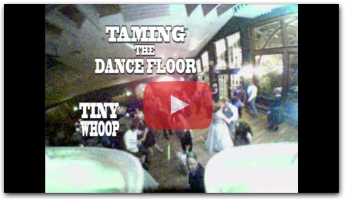 Taming The Dance Floor - Tiny Whoop - Gabe and Danielle's Wedding!